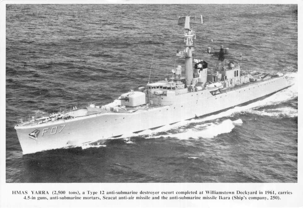 "H.M.A.S. ""Yarra"", a type 12 anti submarine destroyer escort completed at Williamstown dockyard in 1961. Carries 4.5-in guns, anti submarine mortars, Seacat anti-air missile and the anti-submarine missile Ikara (ship's company, 250)"